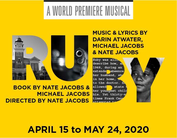 Ruby, April 15 to May 24, 2020, Music and Lyrics by Darin Atwater, Michael Jacobs and Nate Jacobs, Book by Nate Jacobs and Michael Jacobs, Directed by Nate Jacobs