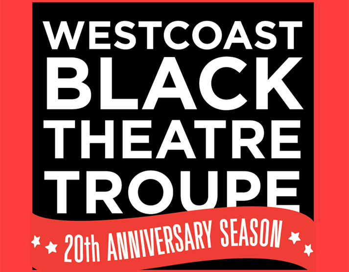 Westcoast Black Theatre Troupe 20th Anniversary Season