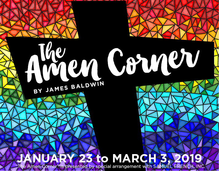 The Amen Corner by James Baldwin January 23 to March 3, 2019 presented by special arrangement with SAMUEL FRENCH, INC.
