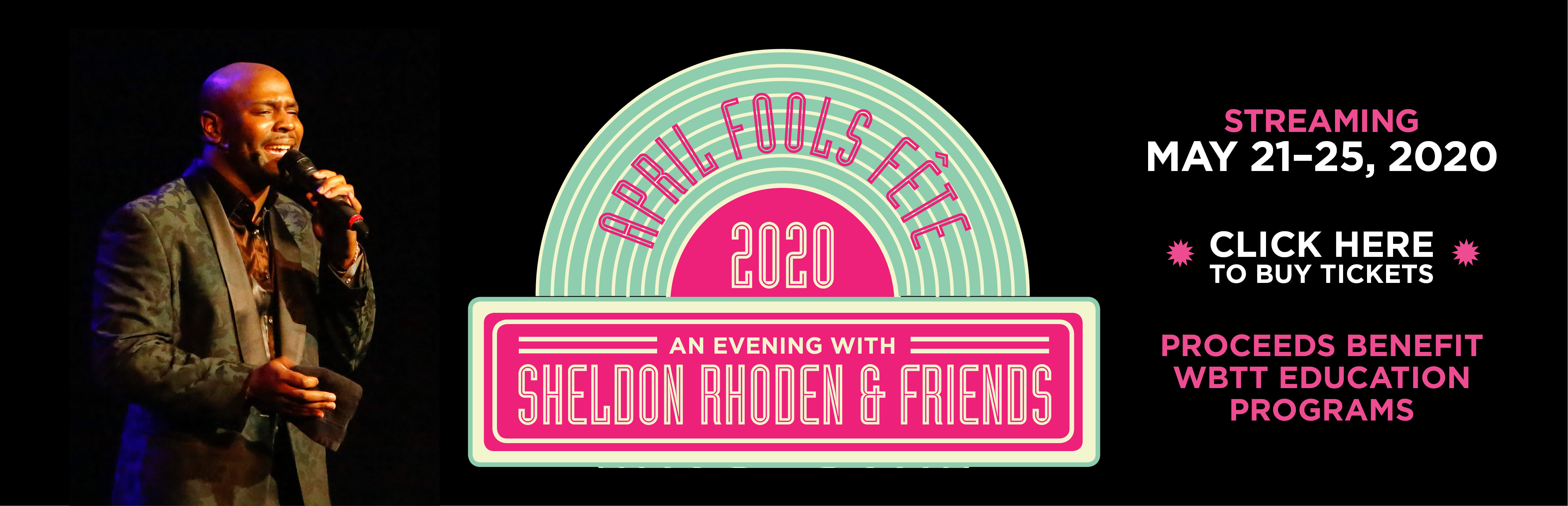 April Fools Fete 2020 Jukebox Picnic; An evening with Sheldon Rhoden and friends. Streaming May 21-25, 2020. Click here to buy tickets. Proceeds benefit WBTT education programs.