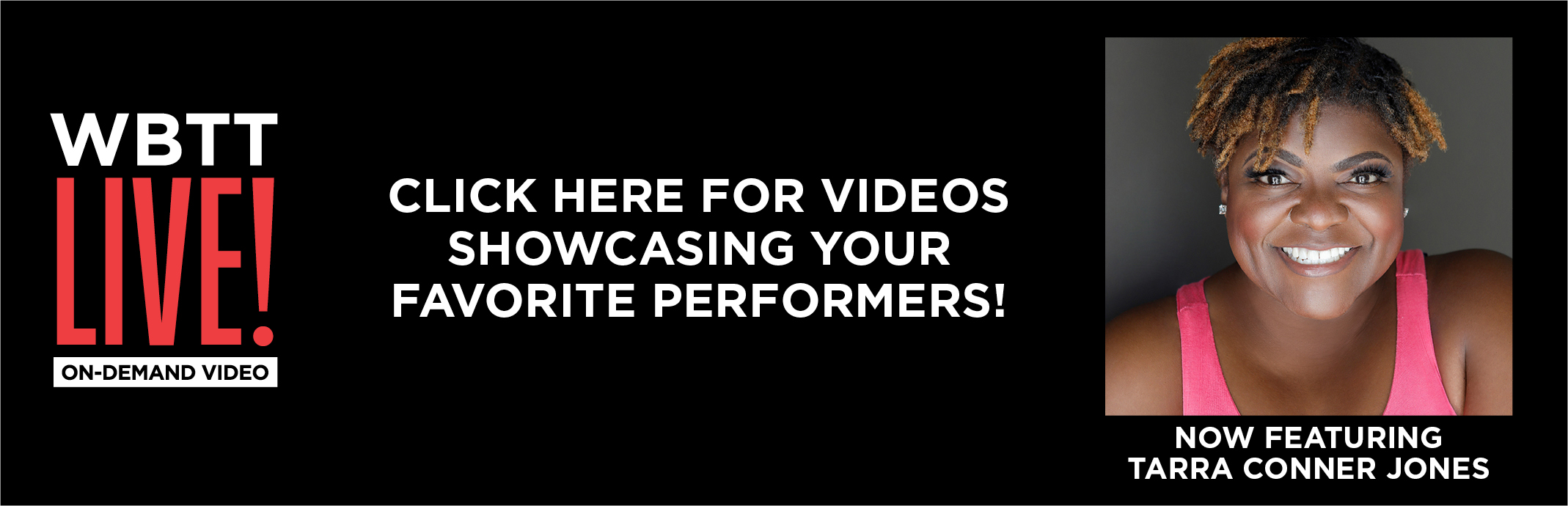 WBTT Live On-Demand Video! Click here for videos featuring songs and stories from your favorite performers!